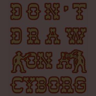 Don't Draw On A Cyborg shirt