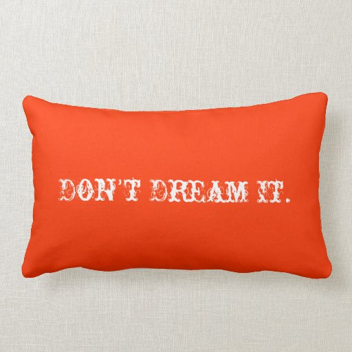 """""""Don't Dream It.  Be It. Throw Pillow"""
