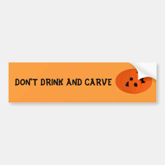 DON'T DRINK AND CARVE - bumper sticker