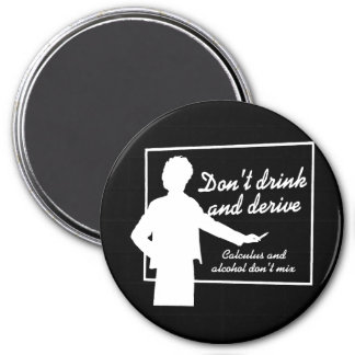 DON'T DRINK AND DERIVE T-shirt 3 Inch Round Magnet