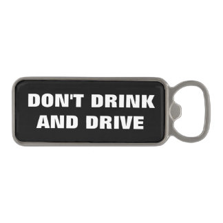 Don't Drink And Drive Alcohol Warning Black White Magnetic Bottle Opener