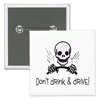 Dont Drink And Drive Pinback Buttons