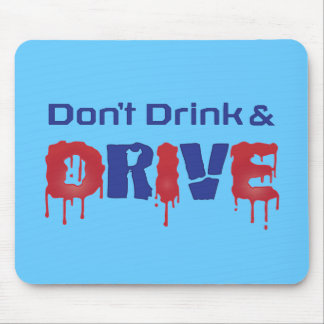 Don't Drink and Drive Mouse Pad
