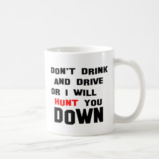 Dont Drink and Drive or I will Hunt you Down Classic White Coffee Mug