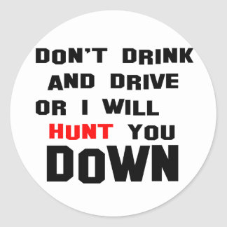 Dont Drink and Drive or I will Hunt you Down Stickers