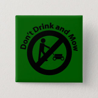 Don't Drink and Mow Pinback Button