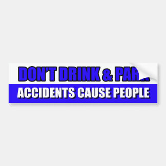 Don't drink and Park Car Bumper Sticker