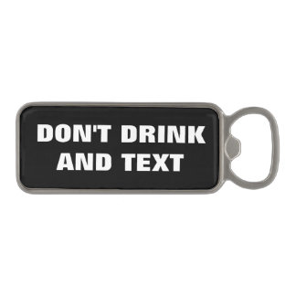 Don't Drink And Text Funny Warning Black White Magnetic Bottle Opener