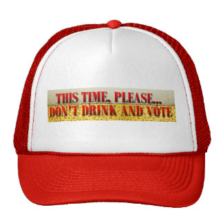 Don't Drink and Vote Trucker Hats