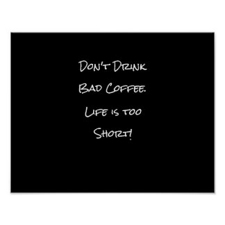 Don't Drink Bad Coffee Funny Black and White Poster