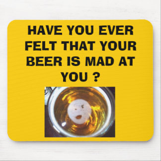 DONT DRINK ME, HAVE YOU EVER FELT THAT YOUR BEE... MOUSE PAD