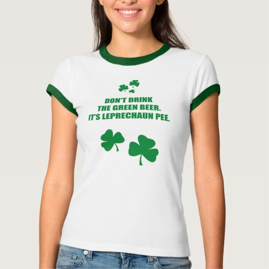 DON'T DRINK THE GREEN BEER, IT'S LEPRECHAUN PEE T-Shirt
