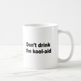 Don't drink the kool aid classic white coffee mug