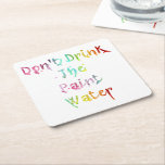 Don't Drink The Paint Water Square Paper Coaster