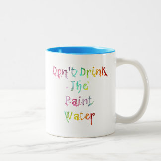Don't Drink The Paint Water Two-Tone Coffee Mug
