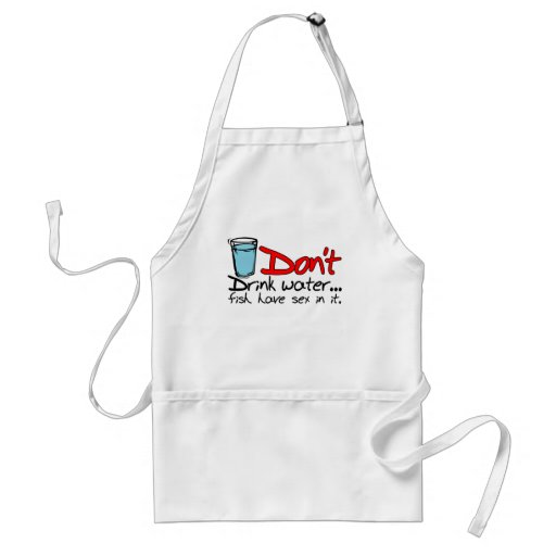 Don't drink water...fish have sex in it. Card Apron