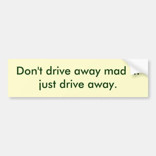 dont-drive-away-mad-01 bumper sticker