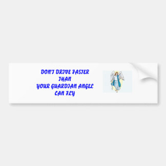 DON'T DRIVE FASTER THANYOUR GUARDIAN ... CAR BUMPER STICKER