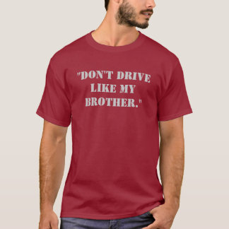 """""""Don't drive like my brother."""" T-Shirt"""