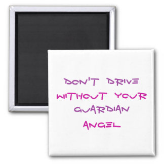 DON'T  DRIVE, WITHOUT  YOUR, GUARDIAN, ANGEL FRIDGE MAGNET