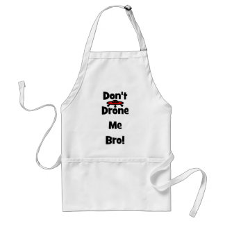don't drone me bro adult apron