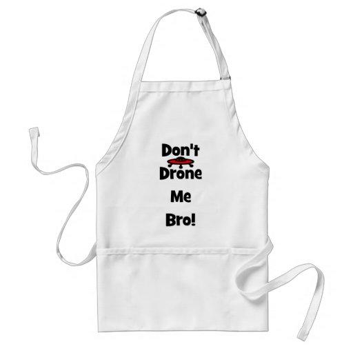 don't drone me bro apron