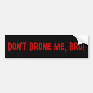 Don't Drone Me Bro Car Bumper Sticker