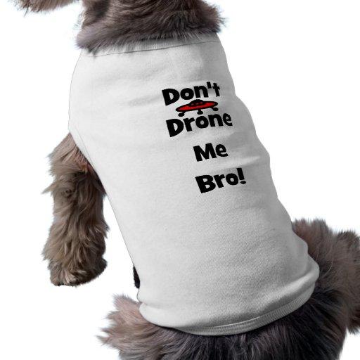 don't drone me bro doggie t shirt