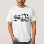Don't Drone Me Bro' T-Shirt
