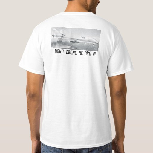 Don't DRONE me BRO !!! T-Shirt