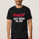 Don't Drone Me, Bro T-Shirt