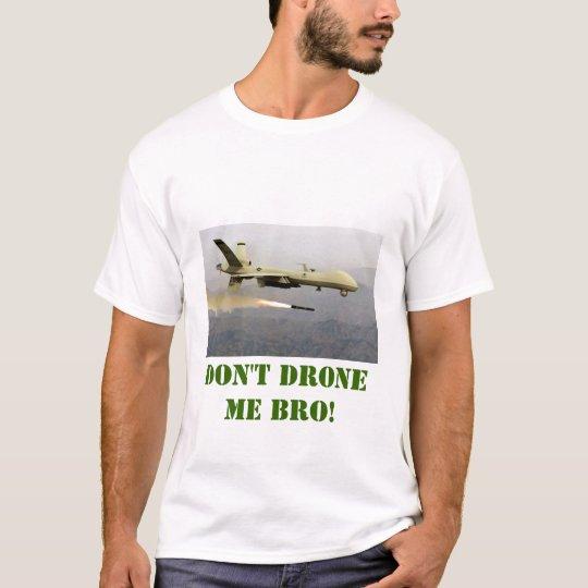 Don't drone me bro! T-Shirt