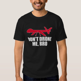 Don't Drone Me, Bro T-shirts