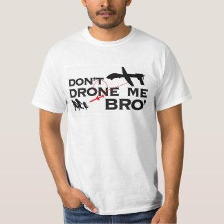 Don't Drone Me Bro' Tee Shirts