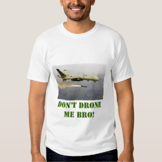 Don't drone me bro! tees