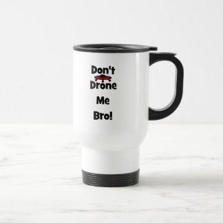 don't drone me bro travel mug