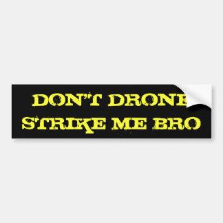 DON'T DRONE STRIKE ME BRO CAR BUMPER STICKER