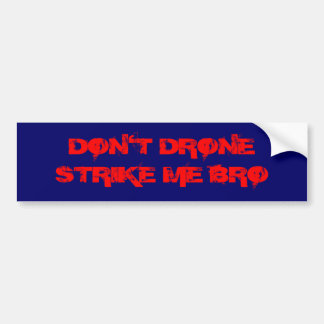 DON'T DRONE STRIKE ME BRO BUMPER STICKER