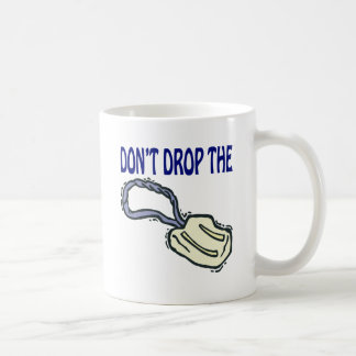 Dont Drop The Soap Coffee Mug