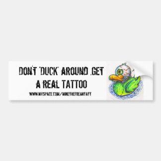 "Don't ""DUCK"" around .Get a real TATTOO... Bumper Sticker"