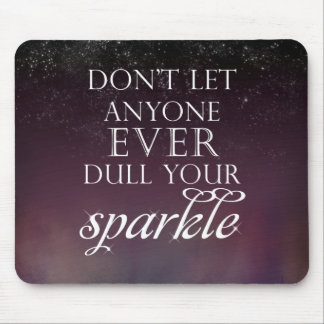 Don't Dull Your Sparkle Mouse Pad
