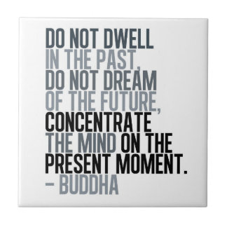 Don't Dwell In The Past - Budda Tile