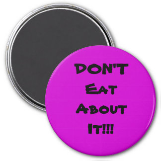 DON'T Eat About It!!! 3 Inch Round Magnet