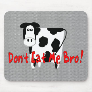 Don't Eat Me, Bro! Mouse Pad
