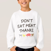 Don't Eat Meat Animal Rights Quotes Sweatshirt
