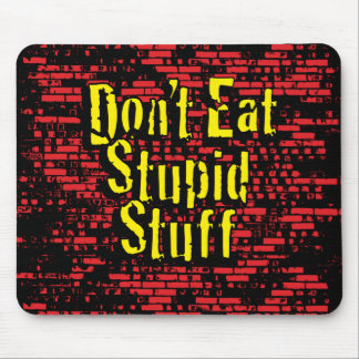 Don't eat stupid stuff! in Black, Red and Yellow Mouse Pad