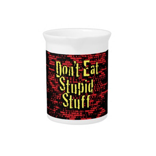 Don't eat stupid stuff! in Black, Red and Yellow Pitcher