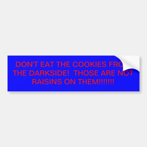 Don't eat the cookies bumper sticker