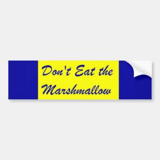 Don't Eat the Marshmallow Bumper Sticker