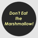 Don't Eat the Marshmallow! Classic Round Sticker